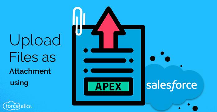 Salesforce Apex - Upload Files as Attachment