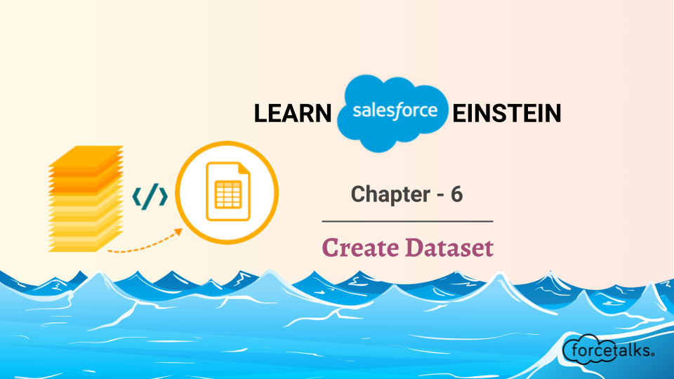 Learn Salesforce Einstein – Chapter 6 (Create Dataset)