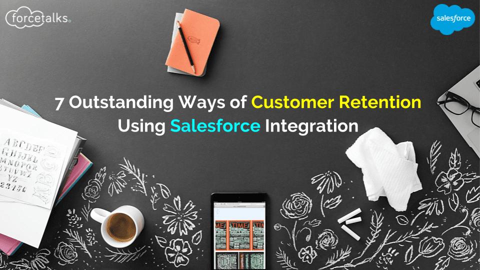 7 Outstanding Ways of Customer Retention Using Salesforce Integration