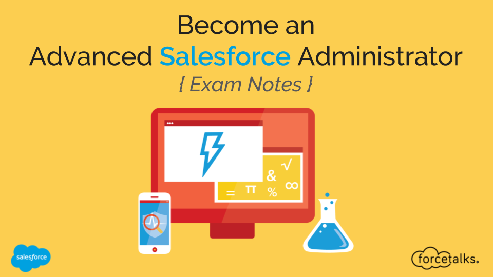 Become an Advanced Salesforce Administrator - Exam Notes