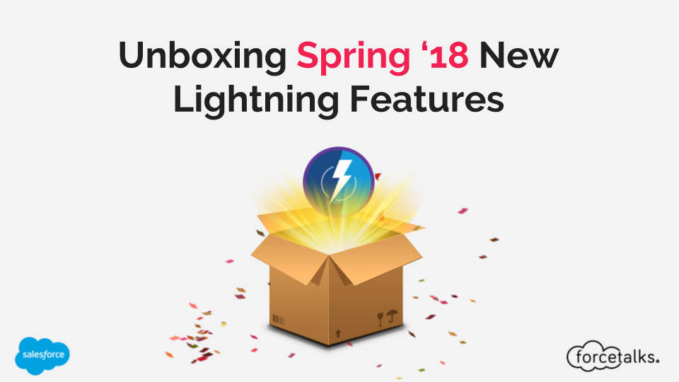 Unboxing Salesforce Spring 18 new Lightning Features