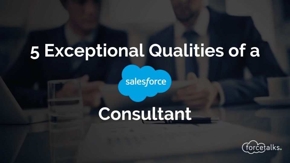 5 Exceptional Qualities of Salesforce Consultant