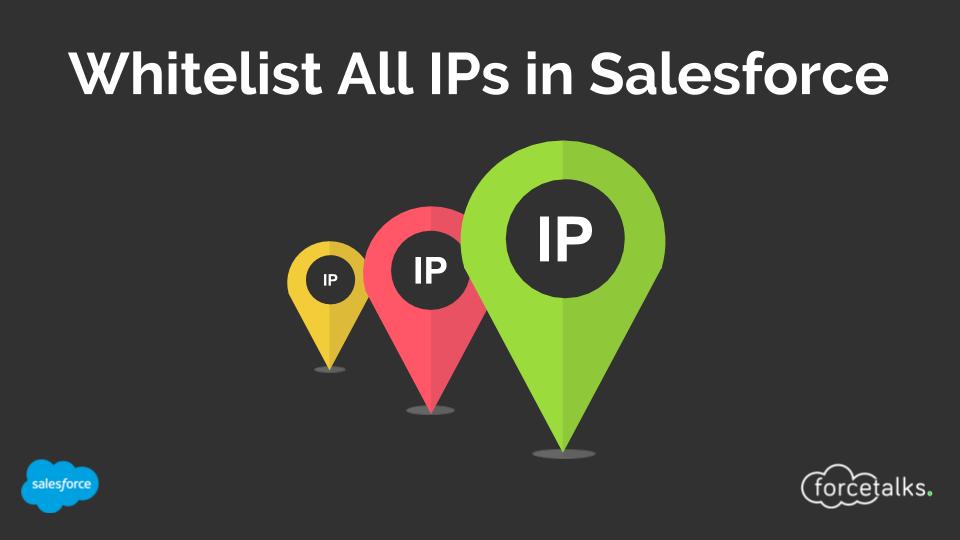 Whitelist All IPs in Salesforce