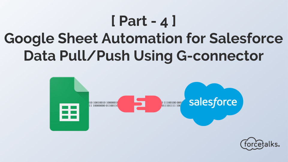 [ Part - 4 ] Google Sheet Automation for Salesforce Data Pull-Push Using G-connector