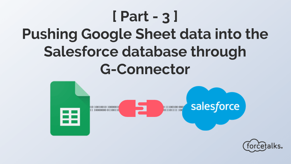 [ Part - 3 ] Pushing Google Sheet data into the Salesforce database through G-Connector
