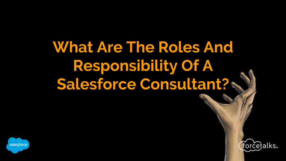 What Are The Roles And Responsibility Of A Salesforce Consultant?