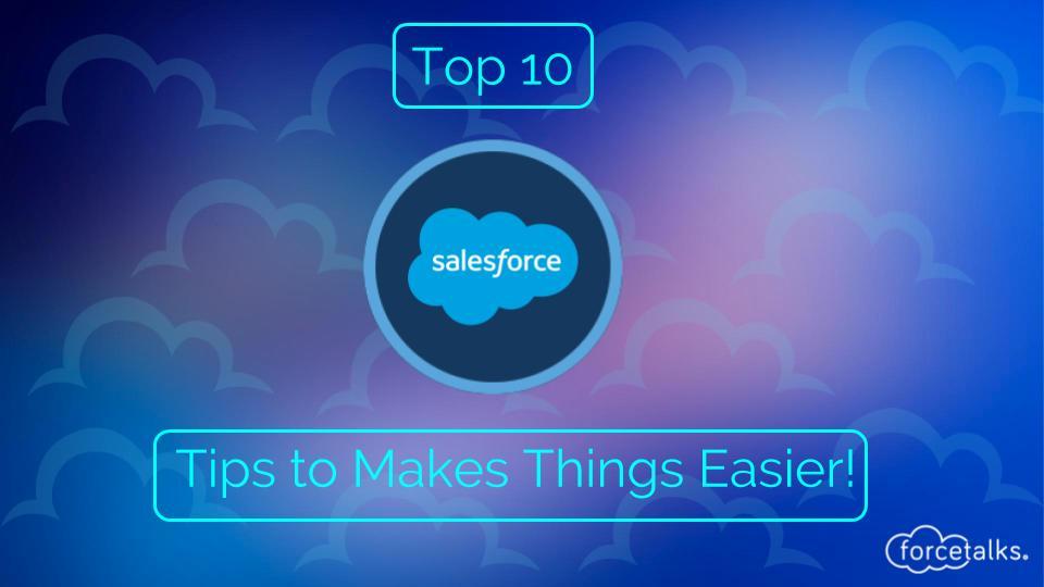 Top 10 Salesforce Tips to Makes Things Easier in 2018