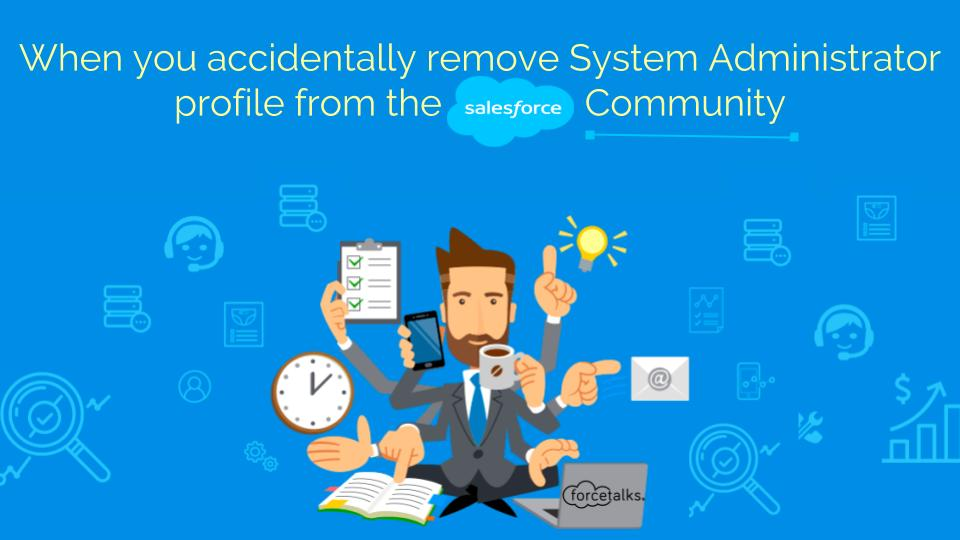When you accidentally remove System Administrator profile from the Community