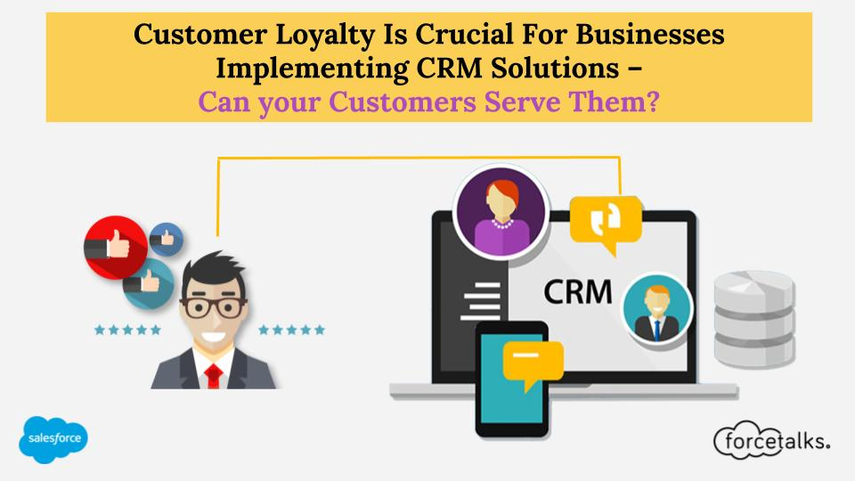 Customer Loyalty Is Crucial For Businesses Implementing CRM Solutions