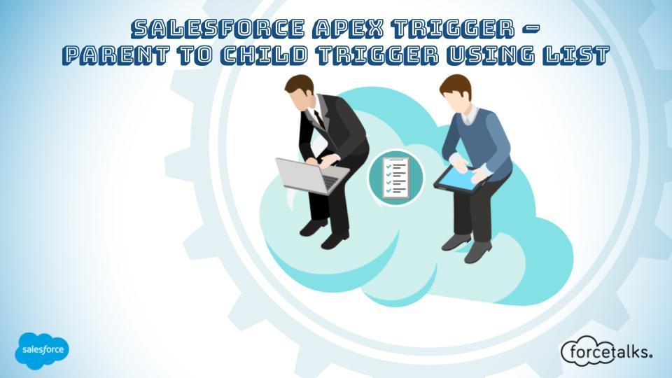 Salesforce Apex Trigger – Parent to Child Trigger Using List
