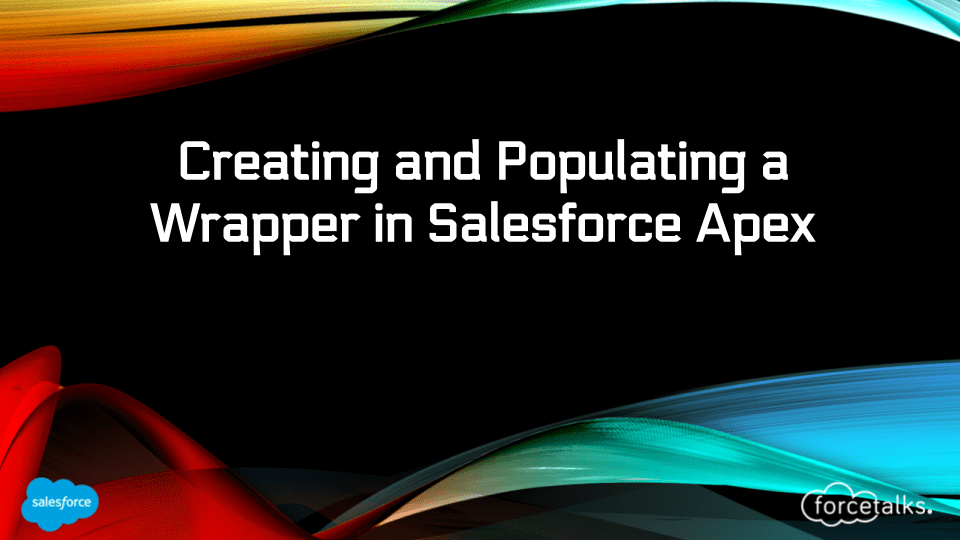 Creating and populating a Wrapper in Apex