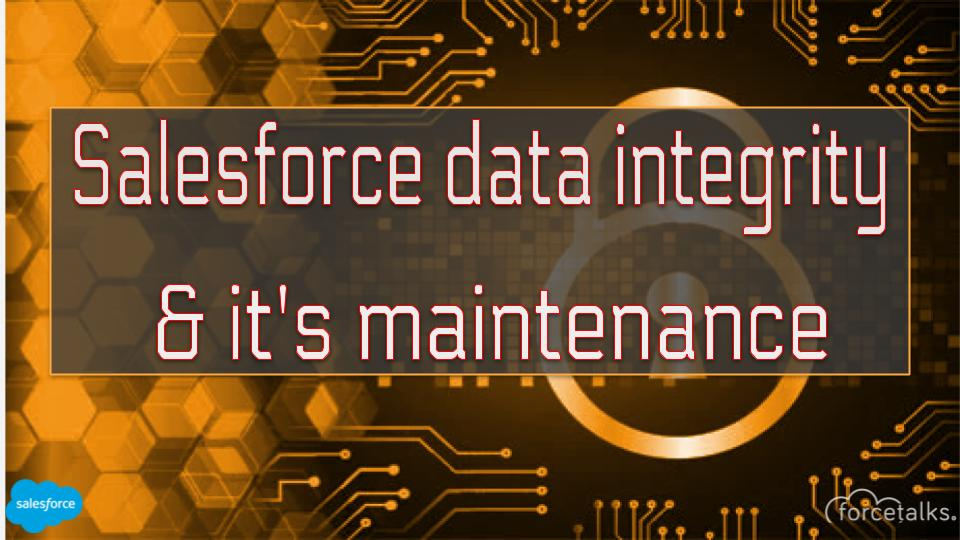 Salesforce Data integrity and it's maintenance