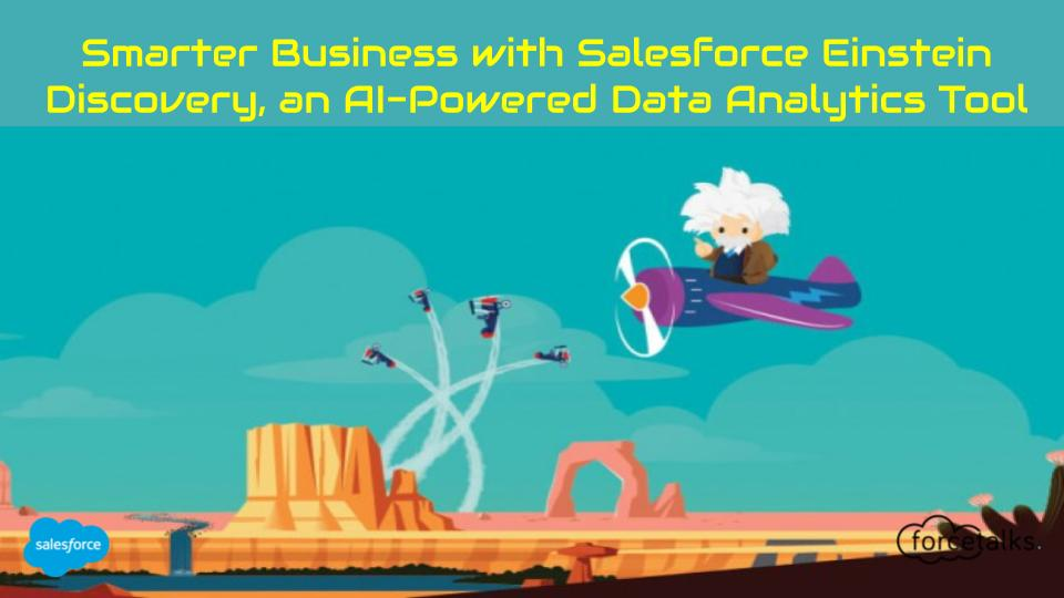 Smarter Business with Salesforce Einstein Discovery, an AI-Powered Data Analytics Tool