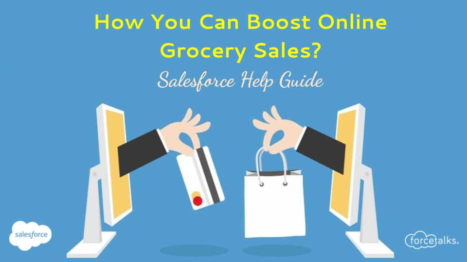 How You Can Boost Online Grocery Sales? | Salesforce Help Guide - Forcetalks